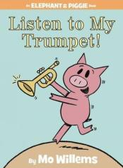 Listen To My Trumpet! by Mo Willems